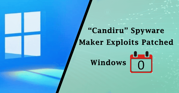 """""""Candiru"""" Spyware Maker Exploits Patched Windows 0-Days & Selling Spyware to Attack iPhones, Androids, Macs, PCs"""
