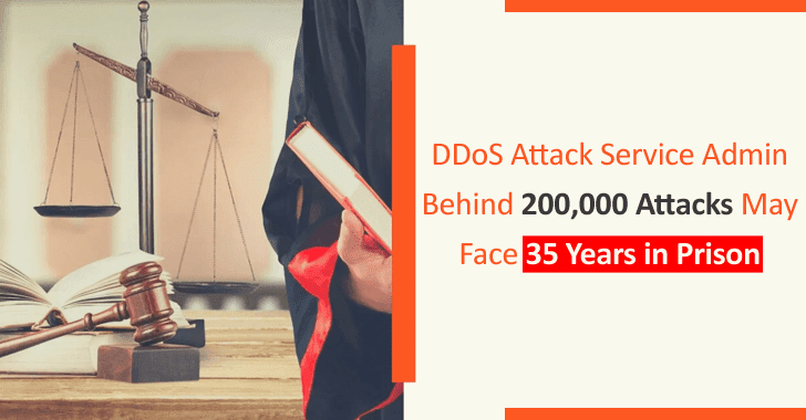 DDoS Attack Service Admin Behind 200,000 Attacks Face 35 Years in Prison